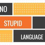 No stupid language