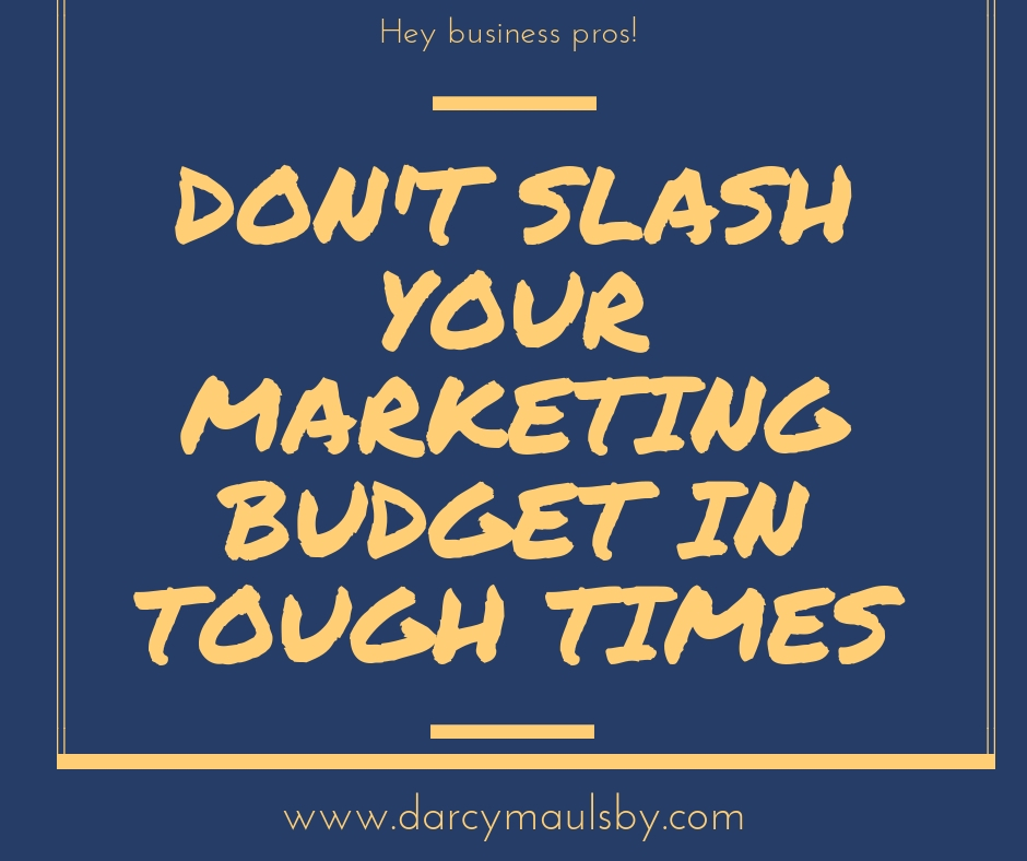 Don't slash your marketing budget in tough times